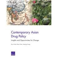 Contemporary Asian Drug Policy Insights and Opportunities for Change by Pardo, Bryce; Kilmer, Beau; Huang, Wenjing, 9781977402615
