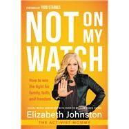 Not on My Watch by Johnston, Elizabeth, 9781683972617
