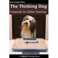 The Thinking Dog: Crossover to Clicker Training by Fisher, Gail Tamases, 9781929242627