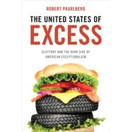 The United States of Excess Gluttony and the Dark Side of American Exceptionalism by Paarlberg, Robert, 9780199922628