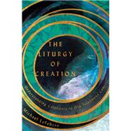 The Liturgy of Creation by Lefebvre, Michael; Collins, C. John, 9780830852628