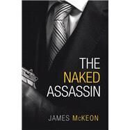 The Naked Assassin by McKeon, James, 9781984592637