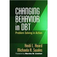 Changing Behavior in DBT®...,Heard, Heidi L.; Swales,...,9781462522644