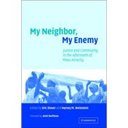 My Neighbor, My Enemy: Justice and Community in the Aftermath of Mass Atrocity by Edited by Eric Stover , Harvey M. Weinstein, 9780521542647