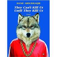 They Can't Kill Us Until They...,Abdurraqib, Hanif,9781937512651