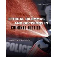 Ethical Dilemmas and Decisions in Criminal Justice by Pollock, Joycelyn M., 9781285062662