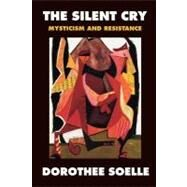 The Silent Cry: Mysticism and...,Soelle, Dorothee,9780800632663