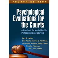 Psychological Evaluations for the Courts, Fourth Edition A Handbook for Mental Health Professionals and Lawyers by Melton, Gary B.; Petrila, John; Poythress, Norman G.; Slobogin, Christopher; Otto, Randy K.; Mossman, Douglas; Condie, Lois O., 9781462532667