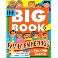 The Big Book of Family Gatherings for Parish Faith Formation by Dantzer, Judy Elliott, 9781592762668
