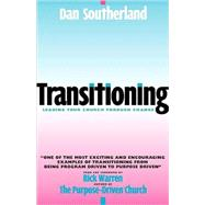 Transitioning : Leading Your Church Through Change by Dan Southerland, 9780310242680