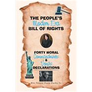The People's Modern Era, Bill of Rights, Forty Moral Commandments & Vows Declarations by Darby, Vonnie Darin, Sr., 9781796032680