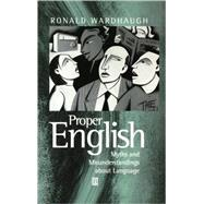 Proper English Myths and Misunderstandings about Language by Wardhaugh, Ronald, 9780631212683