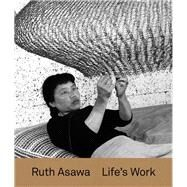 Ruth Asawa: Life's Work by D'Souza, Aruna; Schenkenberg, Tamara H.; Molesworth, Helen, 9780300242690