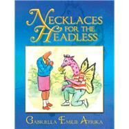 Necklaces for the Headless by Afrika, Gabriella Emilie, 9781984572691