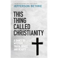 This Thing Called Christianity by Bethke, Jefferson, 9780785232704
