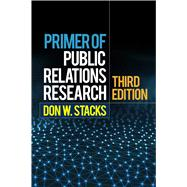 Primer of Public Relations Research, Third Edition by Stacks, Don W., 9781462522705