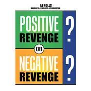 Positive Revenge or Negative Revenge by Rolls, A. j., 9781490792705
