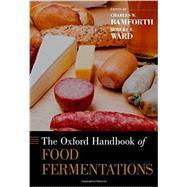 The Oxford Handbook of Food Fermentations by Bamforth, Charles W.; Ward, Robert E., 9780199742707
