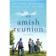 An Amish Reunion by Clipston, Amy; Wiseman, Beth; Fuller, Kathleen; Irvin, Kelly, 9780310352716