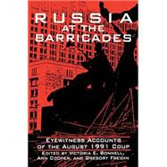Russia at the Barricades: Eyewitness Accounts of the August 1991 Coup: Eyewitness Accounts of the August 1991 Coup by Cooper; Terry L, 9781563242717
