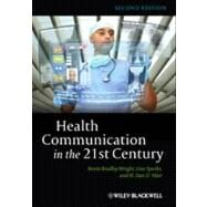 Health Communication in the 21st Century by Wright, Kevin B.; Sparks, Lisa; O'Hair, H. Dan, 9780470672723