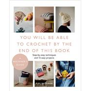 You Will Be Able to Crochet by the End of This Book by Bateman, Zoe, 9781645172741