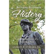 Revisiting Revisionist History by O'meara, Andrew P., Jr., 9781796012743