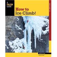 How to Ice Climb!,Banfield, Tim; Isaac, Sean,9780762782772