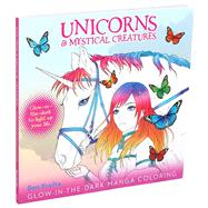 Unicorns & Mystical Creatures Glow-in-the-dark Manga Coloring by Thunder Bay Press, 9781645172789