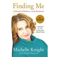 Finding Me A Decade of Darkness, a Life Reclaimed: A Memoir of the Cleveland Kidnappings by Knight, Michelle; Burford, Michelle, 9781602862791
