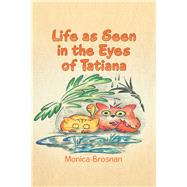 Life as Seen in the Eyes of Tatiana by Brosnan, Monica, 9781984592798