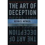 The Art of Deception Controlling the Human Element of Security by Mitnick, Kevin D.; Simon, William L.; Wozniak, Steve, 9780764542800