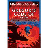 Gregor and the Code of Claw (The Underland Chronicles #5: New Edition) by Collins, Suzanne, 9781338722802