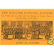 The English Dancing Master: Or, Plaine and Easie Rules for the Dancing of Country Dances, With the Tune to Each Dance by Playford, John; Mellor, Hugh; Bridgewater, Leslie, 9780903102803