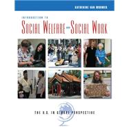 Introduction to Social Welfare and Social Work : The U. S. in Global Perspective by van Wormer, Katherine, 9780534642822