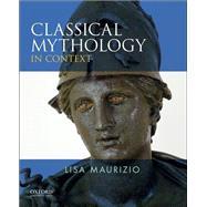 Classical Mythology in Context,Maurizio, Lisa,9780199782833