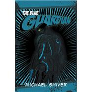 The Blue Guardian by Shiver, Michael, 9781984562838