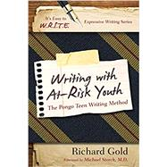 Writing with At-Risk Youth The Pongo Teen Writing Method by Gold, Richard, 9781475802849