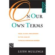 On Our Own Terms: Race, Class, and Gender in the Lives of African-American Women by Mullings,Leith, 9780415912853