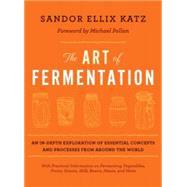 The Art of Fermentation by Katz, Sandor Ellix; Pollan, Michael, 9781603582865
