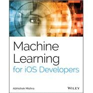 Machine Learning for Ios Developers by Mishra, Abhishek, 9781119602873