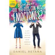 ¿Qué tiene que ver Dios com mis emociones? / What Does God Have to Do With my Emotions? by Retana, Daniel, 9781629992877