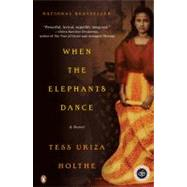 When the Elephants Dance : A Novel by Holthe, Tess Uriza (Author), 9780142002889