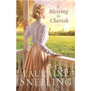 A Blessing to Cherish by Snelling, Lauraine, 9780764232893