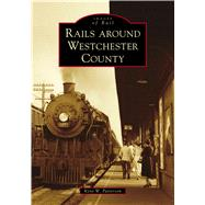 Rails Around Westchester County by Patterson, Kent W., 9781467102896