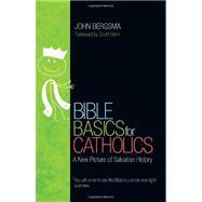 Bible Basics for Catholics by Bergsma, John, 9781594712913