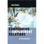 Comparative Employment Relations An Introductioin by Eaton, Jack, 9780745622927