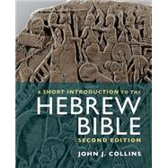 A Short Introduction to the Hebrew Bible by Collins, John J., 9781451472943