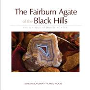 Fairburn Agate of the Black Hills, The 100 Unique Storied Agates by Magnuson,  James, 9781591932949