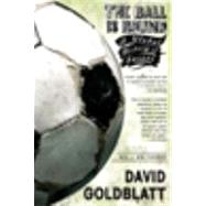 The Ball is Round A Global...,Goldblatt, David,9781594482960